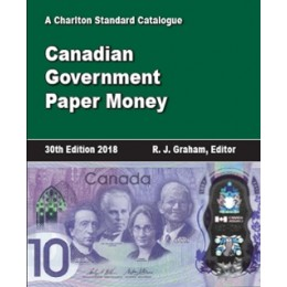 Charlton Standard Catalogue of Canadian Government Paper Money - 30th Edition, 2018